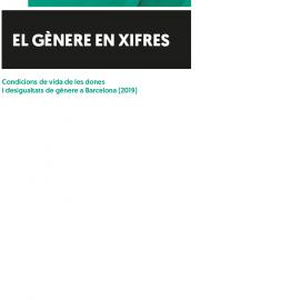 Informe El Gènere en Xifres 2019_Departament Transversalitat de Gènere de l'Ajuntament Barcelona